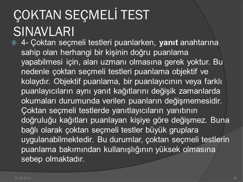 ÇOKTAN SEÇMELİ TEST SINAVLARI  4- Çoktan seçmeli testleri puanlarken, yanıt anahtarına sahip olan herhangi bir kişinin doğru puanlama yapabilmesi için, alan uzmanı olmasına gerek yoktur.