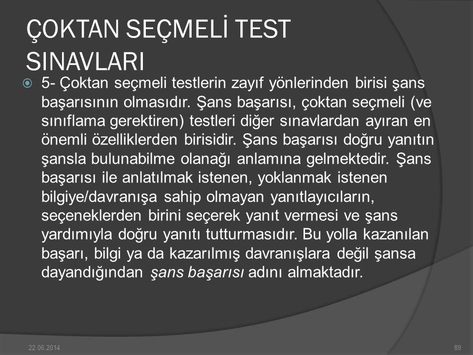 ÇOKTAN SEÇMELİ TEST SINAVLARI  5- Çoktan seçmeli testlerin zayıf yönlerinden birisi şans başarısının olmasıdır.