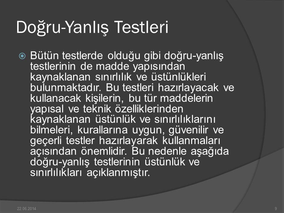 Doğru-Yanlış Testleri  Bütün testlerde olduğu gibi doğru-yanlış testlerinin de madde yapısından kaynaklanan sınırlılık ve üstünlükleri bulunmaktadır.