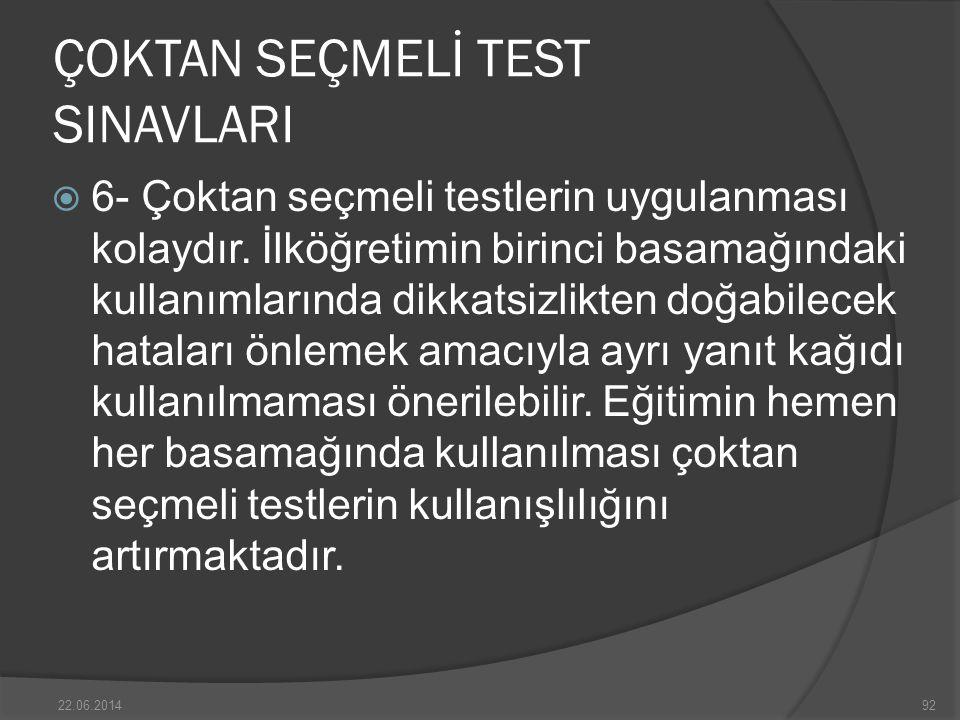 ÇOKTAN SEÇMELİ TEST SINAVLARI  6- Çoktan seçmeli testlerin uygulanması kolaydır.