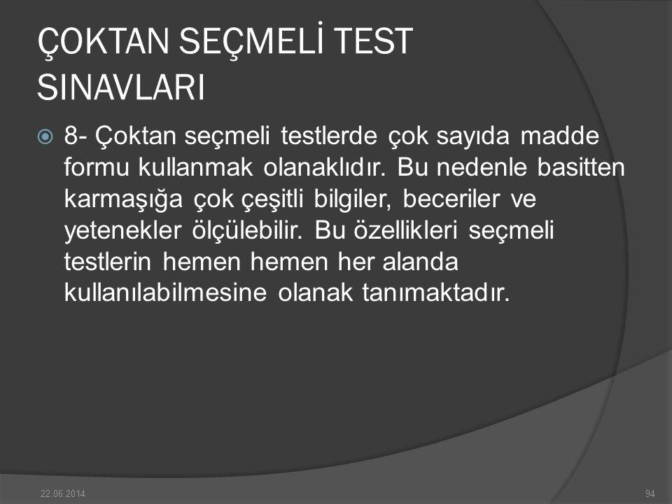 ÇOKTAN SEÇMELİ TEST SINAVLARI  8- Çoktan seçmeli testlerde çok sayıda madde formu kullanmak olanaklıdır.