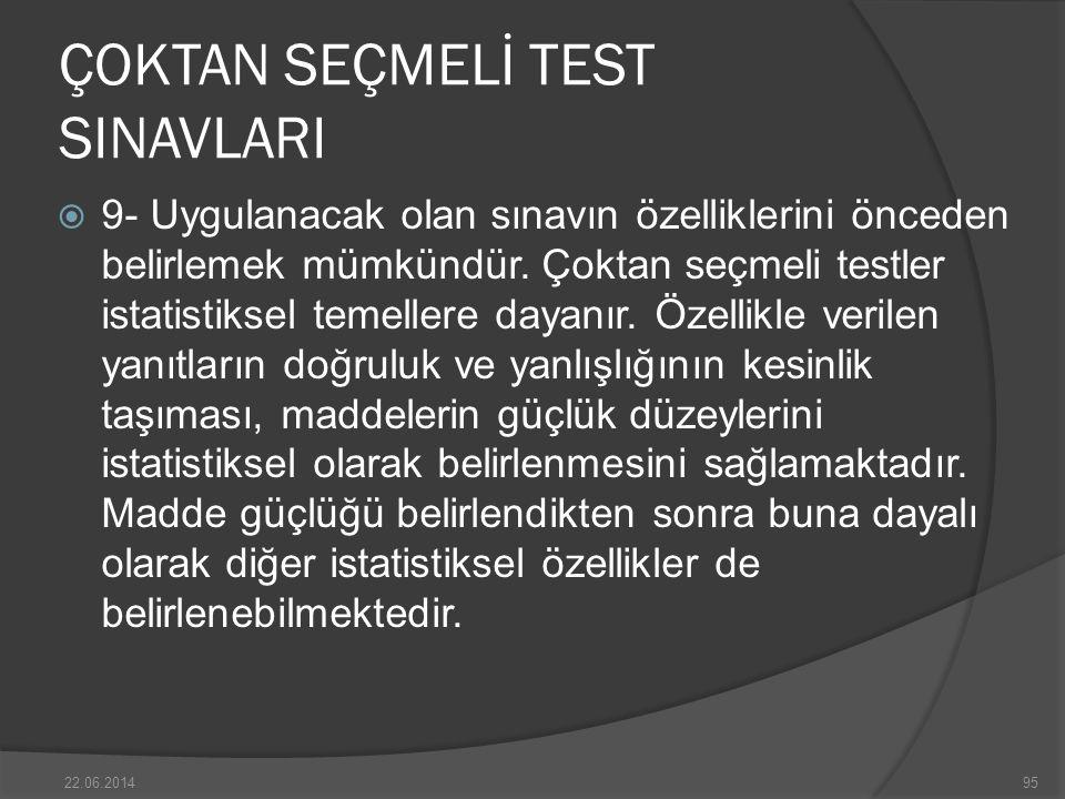 ÇOKTAN SEÇMELİ TEST SINAVLARI  9- Uygulanacak olan sınavın özelliklerini önceden belirlemek mümkündür.