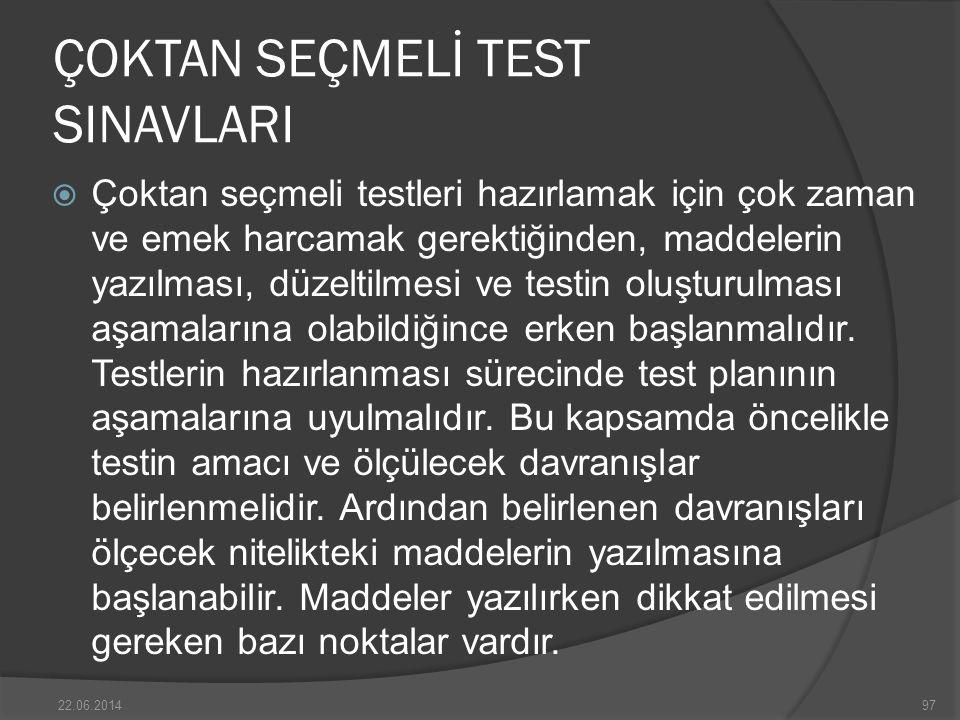 ÇOKTAN SEÇMELİ TEST SINAVLARI  Çoktan seçmeli testleri hazırlamak için çok zaman ve emek harcamak gerektiğinden, maddelerin yazılması, düzeltilmesi ve testin oluşturulması aşamalarına olabildiğince erken başlanmalıdır.