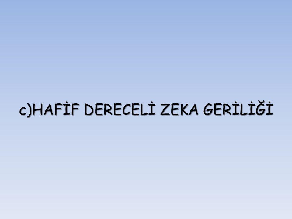 c)HAFİF DERECELİ ZEKA GERİLİĞİ