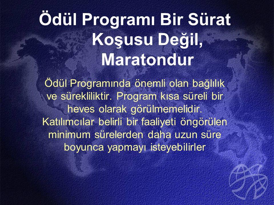Ödül Programı Bir Sürat Koşusu Değil, Maratondur Ödül Programında önemli olan bağlılık ve sürekliliktir. Program kısa süreli bir heves olarak görülmem
