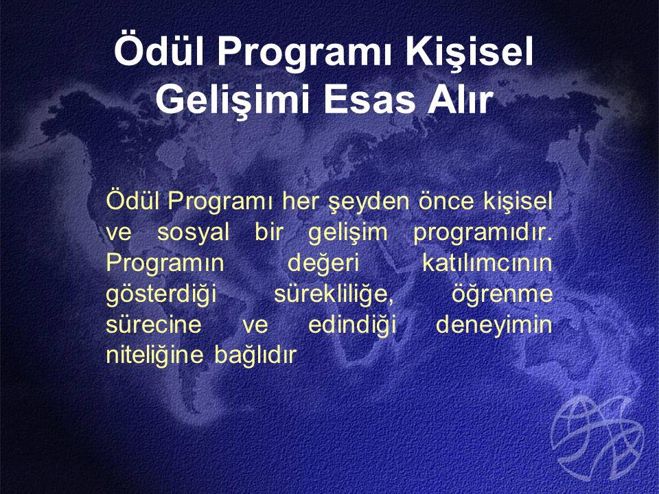 Ödül Programı Kişisel Gelişimi Esas Alır Ödül Programı her şeyden önce kişisel ve sosyal bir gelişim programıdır. Programın değeri katılımcının göster