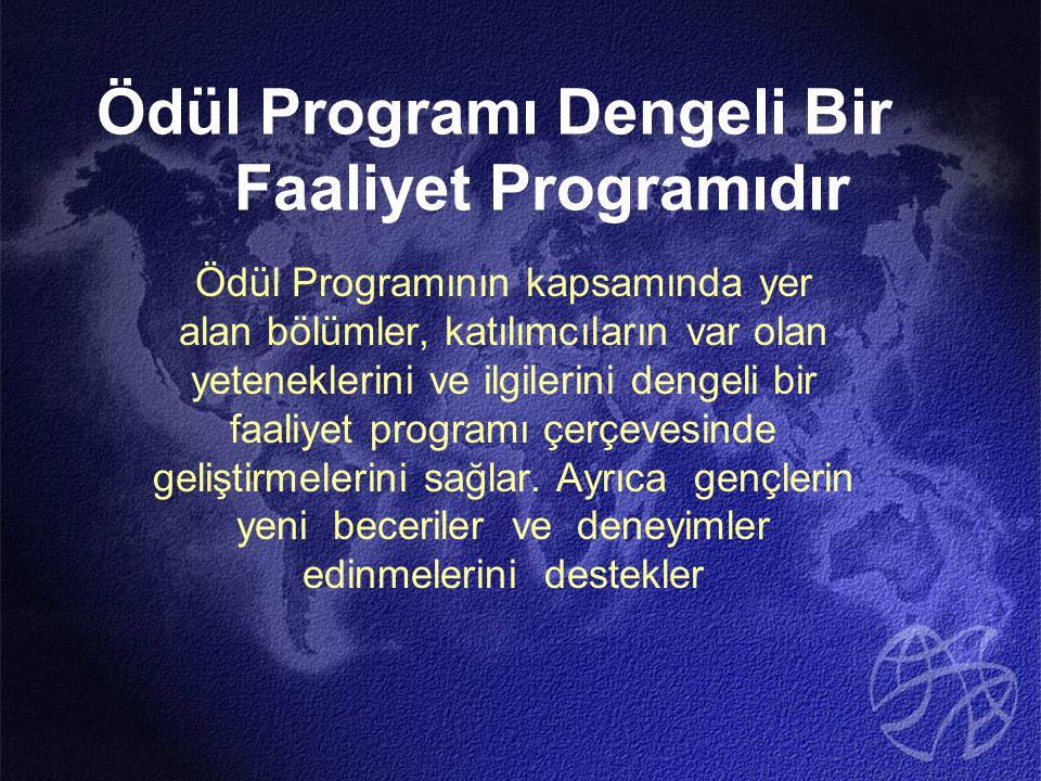 Ödül Programı Dengeli Bir Faaliyet Programıdır Ödül Programının kapsamında yer alan bölümler, katılımcıların var olan yeteneklerini ve ilgilerini deng
