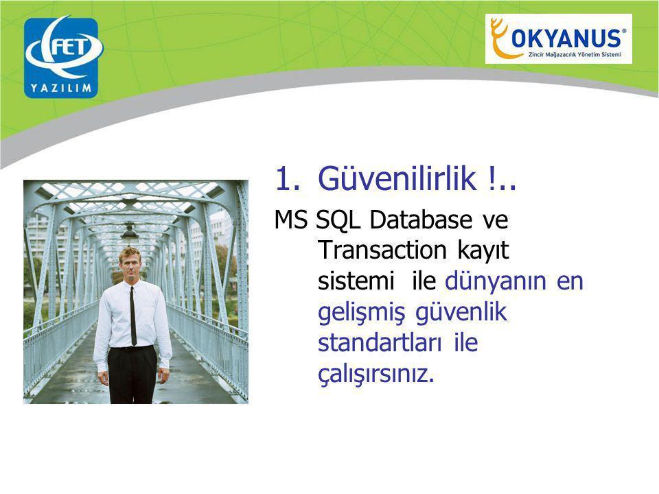 1.Güvenilirlik !.. MS SQL Database ve Transaction kayıt sistemi ile dünyanın en gelişmiş güvenlik standartları ile çalışırsınız.
