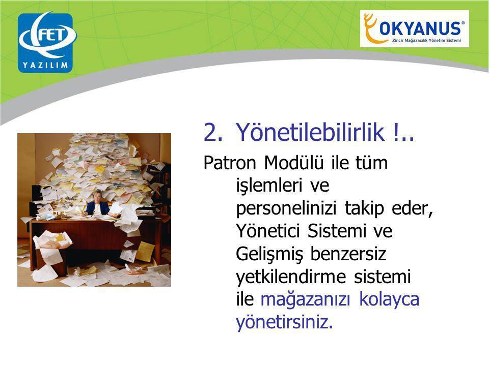 2.Yönetilebilirlik !.. Patron Modülü ile tüm işlemleri ve personelinizi takip eder, Yönetici Sistemi ve Gelişmiş benzersiz yetkilendirme sistemi ile m