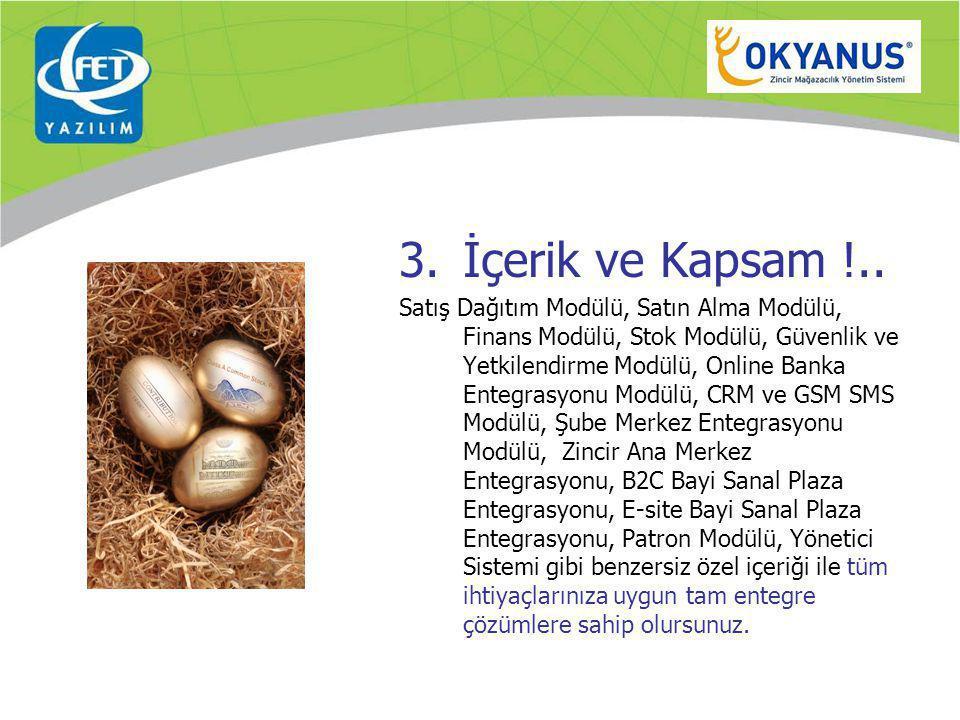 3.İçerik ve Kapsam !.. Satış Dağıtım Modülü, Satın Alma Modülü, Finans Modülü, Stok Modülü, Güvenlik ve Yetkilendirme Modülü, Online Banka Entegrasyon