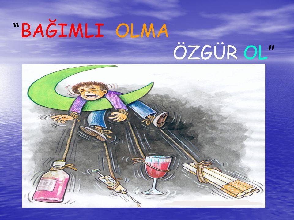 """""""BAĞIMLI OLMA ÖZGÜR OL"""""""