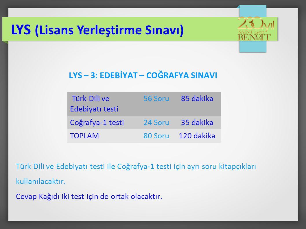 LYS – 3: EDEBİYAT – COĞRAFYA SINAVI Türk Dili ve Edebiyatı testi ile Coğrafya-1 testi için ayrı soru kitapçıkları kullanılacaktır. Cevap Kağıdı iki te