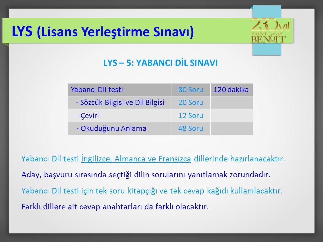 LYS – 5: YABANCI DİL SINAVI Yabancı Dil testi İngilizce, Almanca ve Fransızca dillerinde hazırlanacaktır. Aday, başvuru sırasında seçtiği dilin sorula