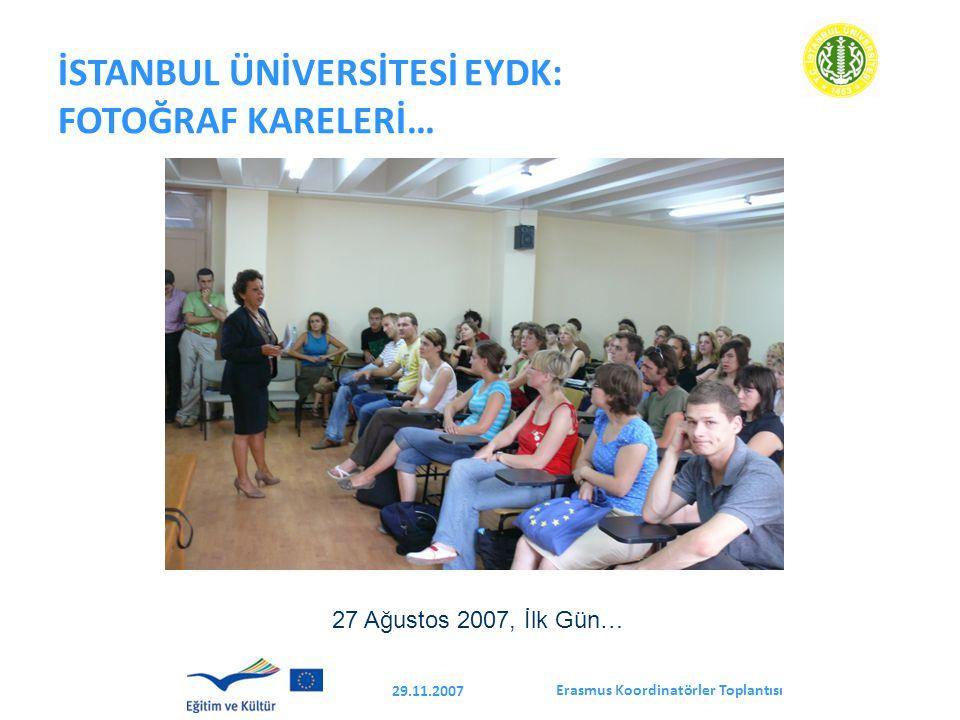 Erasmus Koordinatörler Toplantısı 29.11.2007 İSTANBUL ÜNİVERSİTESİ EYDK: FOTOĞRAF KARELERİ… 27 Ağustos 2007, İlk Gün…