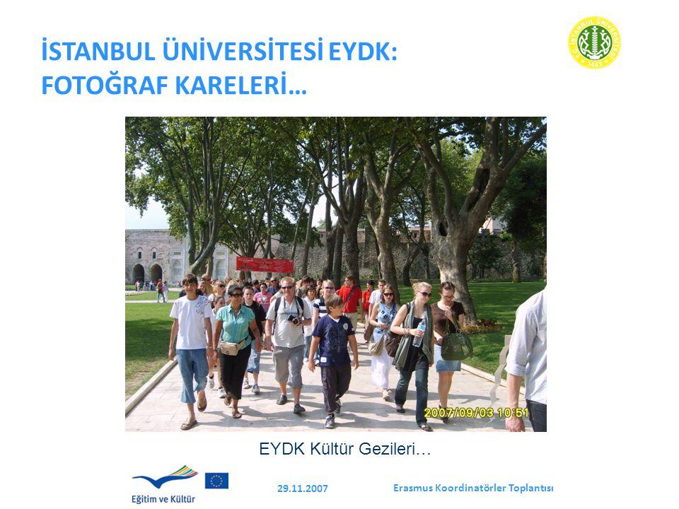 Erasmus Koordinatörler Toplantısı 29.11.2007 İSTANBUL ÜNİVERSİTESİ EYDK: FOTOĞRAF KARELERİ… EYDK Kültür Gezileri…