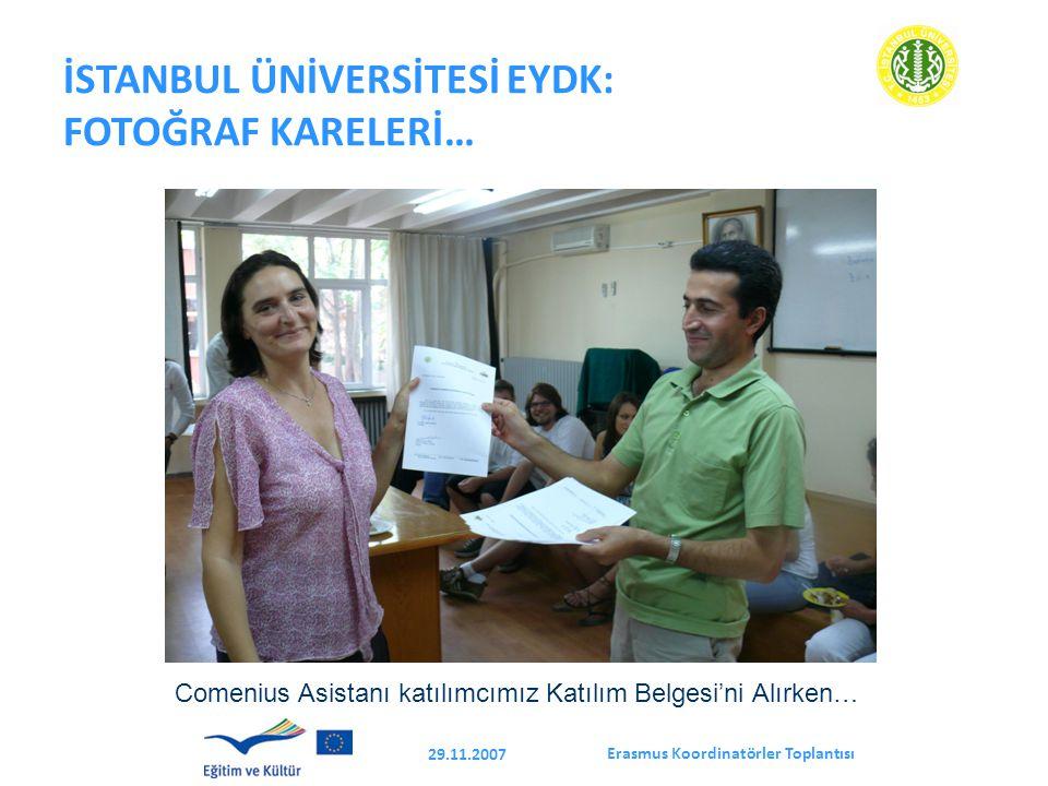 Erasmus Koordinatörler Toplantısı 29.11.2007 İSTANBUL ÜNİVERSİTESİ EYDK: FOTOĞRAF KARELERİ… Comenius Asistanı katılımcımız Katılım Belgesi'ni Alırken…
