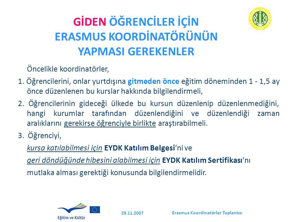 Erasmus Koordinatörler Toplantısı 29.11.2007 GİDEN ÖĞRENCİLER İÇİN ERASMUS KOORDİNATÖRÜNÜN YAPMASI GEREKENLER Öncelikle koordinatörler, 1.