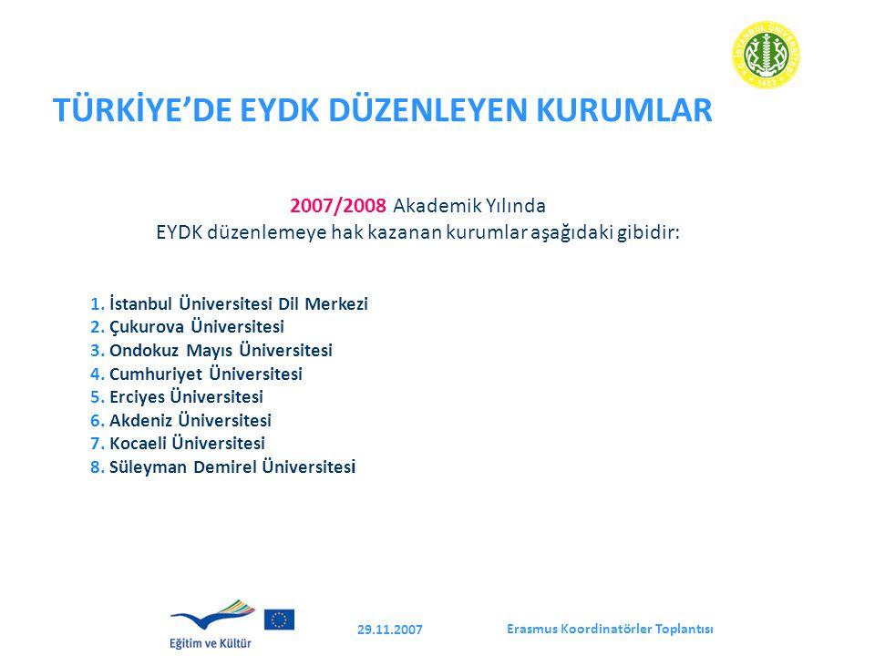 Erasmus Koordinatörler Toplantısı 29.11.2007 TÜRKİYE'DE EYDK DÜZENLEYEN KURUMLAR 2007/2008 Akademik Yılında EYDK düzenlemeye hak kazanan kurumlar aşağıdaki gibidir: 1.