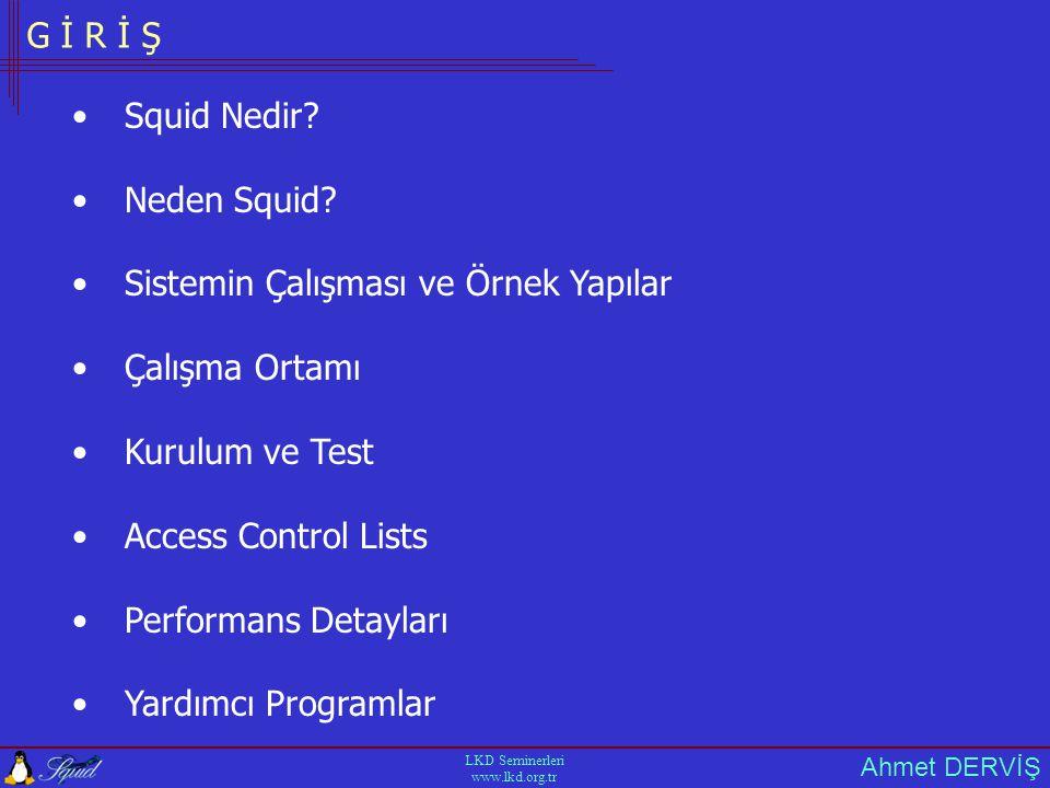 Ahmet DERVİŞ LKD Seminerleri www.lkd.org.tr K U R U L U M /usr/local/squid/bin/squid Açılışta Çalıştırmak httpd_accel_host virtual httpd_accel_uses_host_header on Transperent Proxy Ayarları