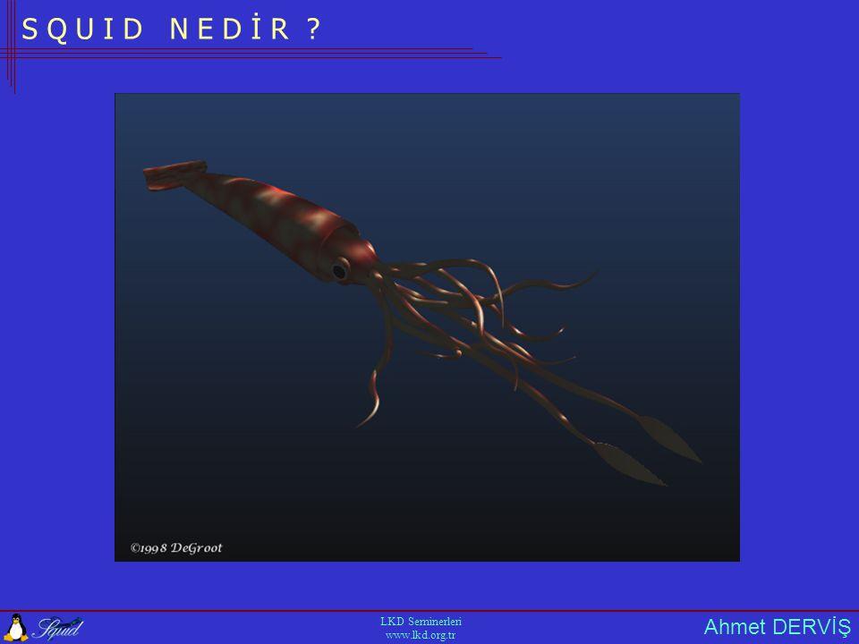Ahmet DERVİŞ LKD Seminerleri www.lkd.org.tr K U R U L U M -k reconfigure Squid'i tekrar başlatır -k shutdown Squid'i güvenli olarak durdurur.