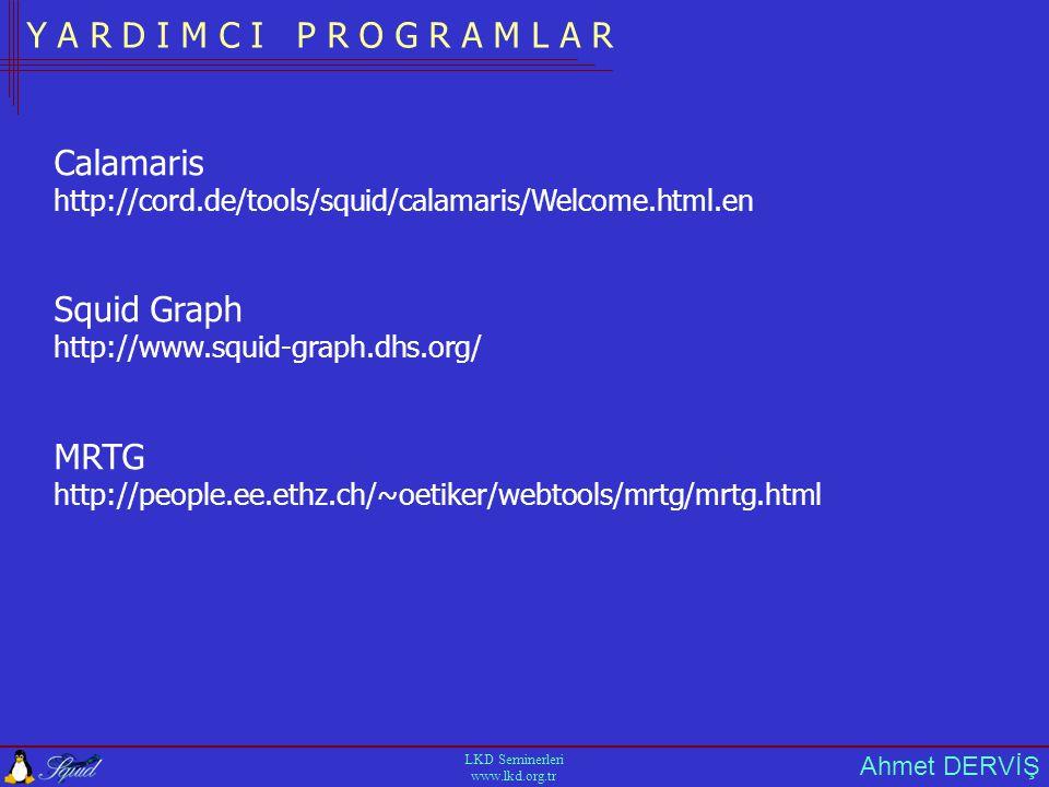 Ahmet DERVİŞ LKD Seminerleri www.lkd.org.tr Y A R D I M C I P R O G R A M L A R Calamaris http://cord.de/tools/squid/calamaris/Welcome.html.en Squid Graph http://www.squid-graph.dhs.org/ MRTG http://people.ee.ethz.ch/~oetiker/webtools/mrtg/mrtg.html