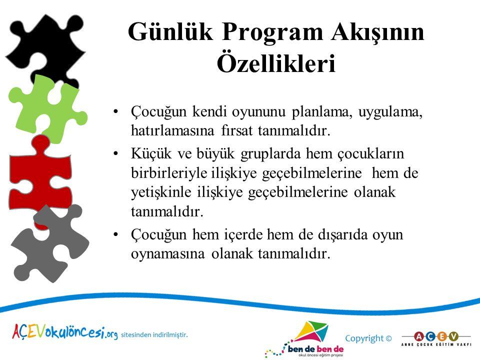 Günlük Program Akışının Özellikleri •Çocuğun kendi oyununu planlama, uygulama, hatırlamasına fırsat tanımalıdır. •Küçük ve büyük gruplarda hem çocukla