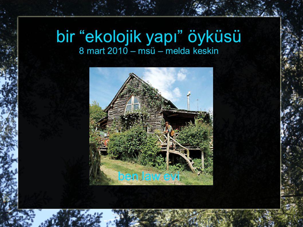 """bir """"ekolojik yapı"""" öyküsü 8 mart 2010 – msü – melda keskin ben law evi"""