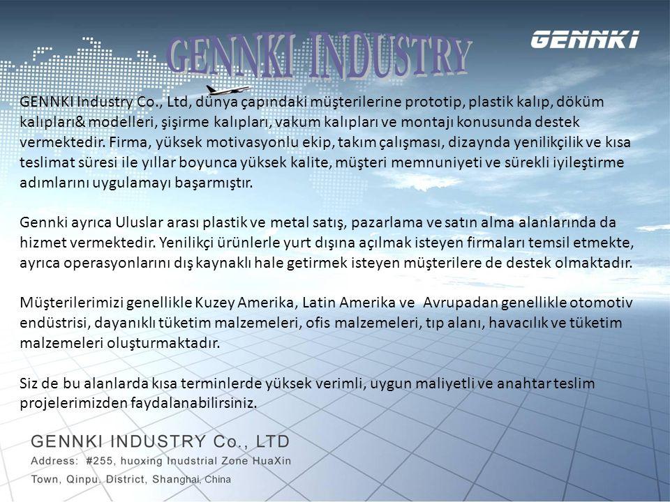 GENNKI Industry Co., Ltd, dünya çapındaki müşterilerine prototip, plastik kalıp, döküm kalıpları& modelleri, şişirme kalıpları, vakum kalıpları ve montajı konusunda destek vermektedir.