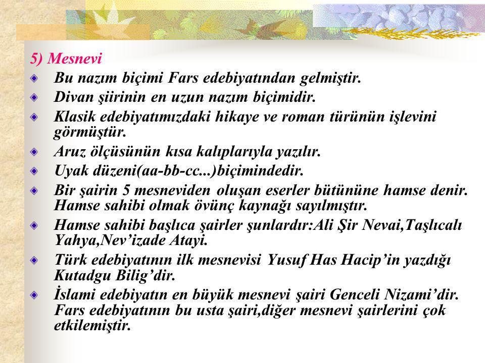 5) Mesnevi Bu nazım biçimi Fars edebiyatından gelmiştir.