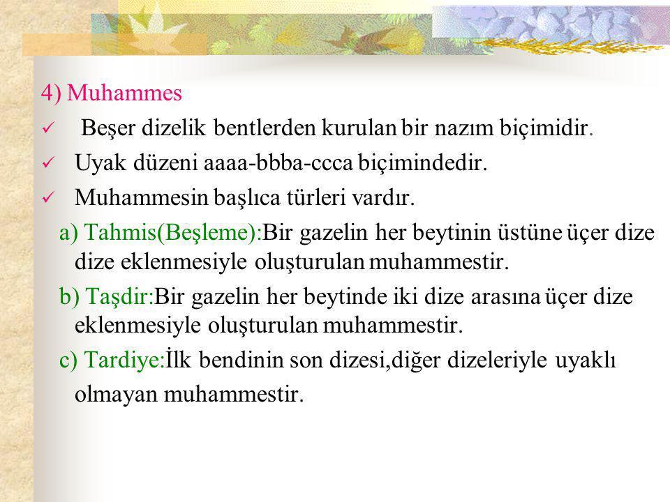 4) Muhammes  Beşer dizelik bentlerden kurulan bir nazım biçimidir.