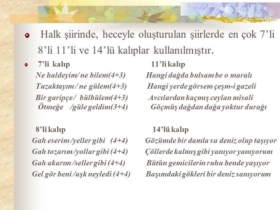 Halk şiirinde, heceyle oluşturulan şiirlerde en çok 7'li 8'li 11'li ve 14'lü kalıplar kullanılmıştır.