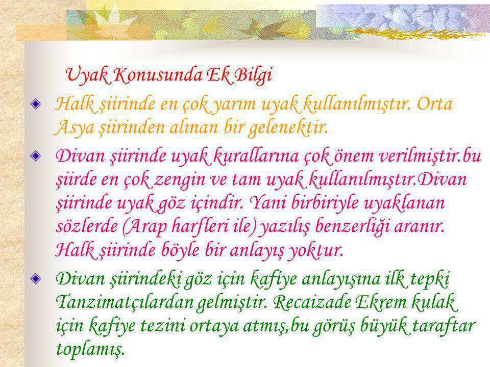 Uyak Konusunda Ek Bilgi Halk şiirinde en çok yarım uyak kullanılmıştır.