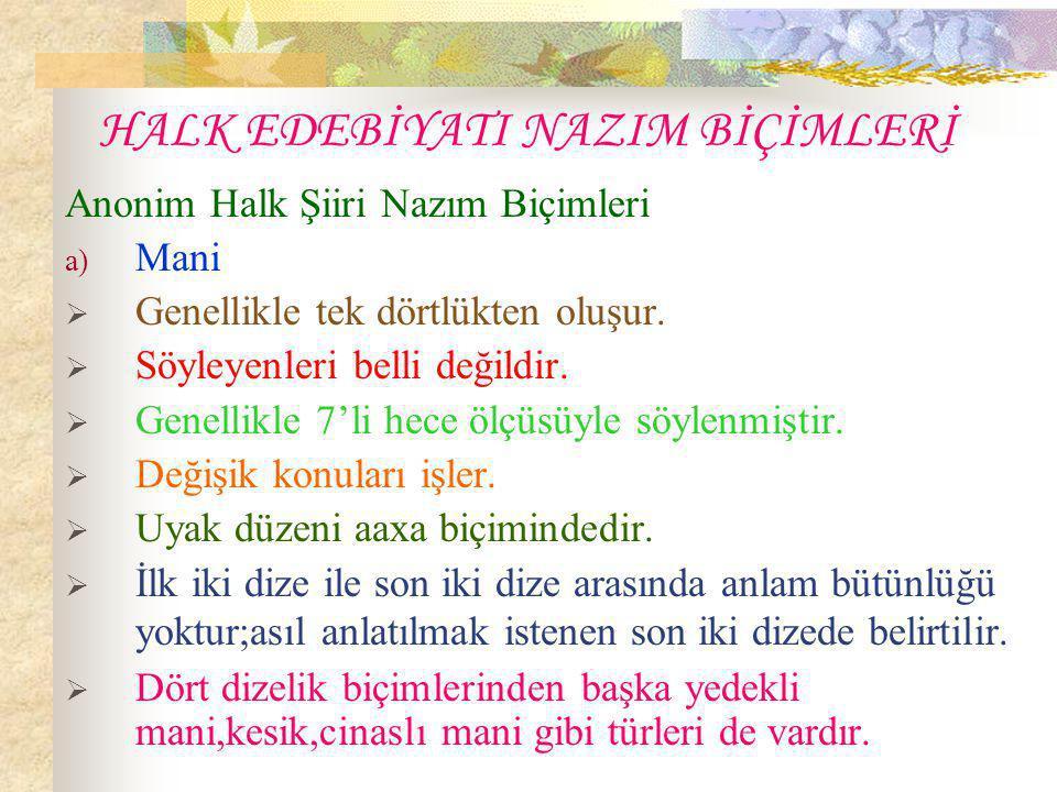 b) Türkü  Genellikle söyleyenleri belli değildir.