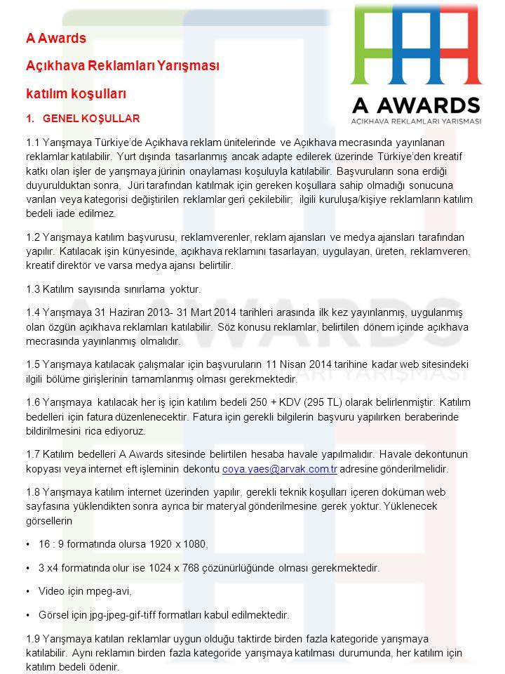 A Awards Açıkhava Reklamları Yarışması katılım koşulları 1.GENEL KOŞULLAR 1.1 Yarışmaya Türkiye'de Açıkhava reklam ünitelerinde ve Açıkhava mecrasında