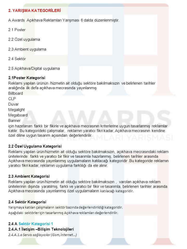 2. YARIŞMA KATEGORİLERİ A Awards Açıkhava Reklamları Yarışması 6 dalda düzenlenmiştir. 2.1 Poster 2.2 Özel uygulama 2.3 Ambient uygulama 2.4 Sektör 2.