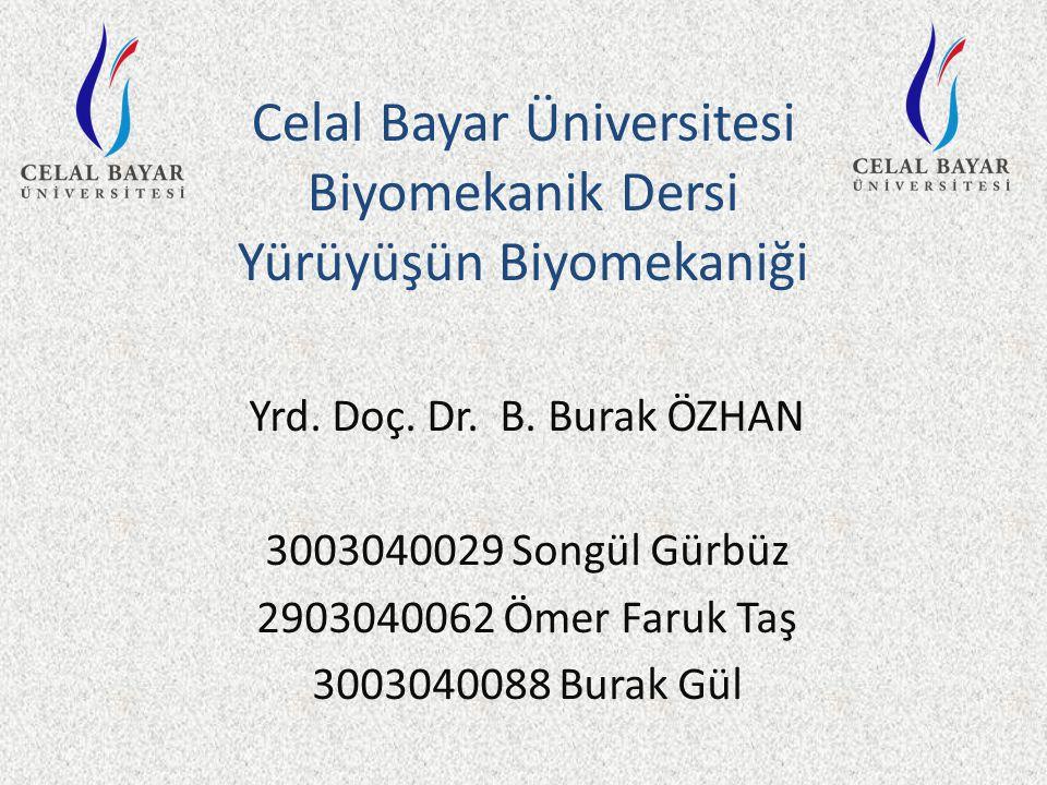 Celal Bayar Üniversitesi Biyomekanik Dersi Yürüyüşün Biyomekaniği Yrd.