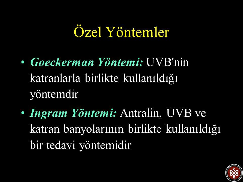 Özel Yöntemler •Goeckerman Yöntemi: UVB nin katranlarla birlikte kullanıldığı yöntemdir •Ingram Yöntemi: Antralin, UVB ve katran banyolarının birlikte kullanıldığı bir tedavi yöntemidir