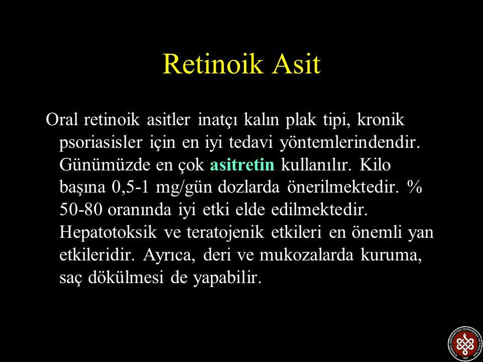 Retinoik Asit Oral retinoik asitler inatçı kalın plak tipi, kronik psoriasisler için en iyi tedavi yöntemlerindendir. Günümüzde en çok asitretin kulla