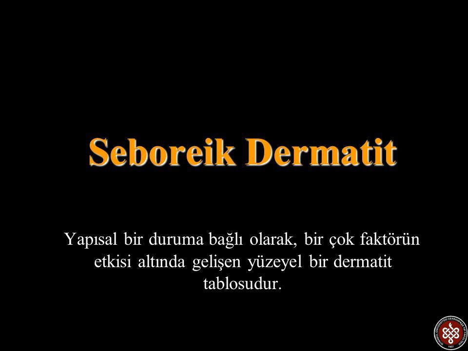 Seboreik Dermatit Yapısal bir duruma bağlı olarak, bir çok faktörün etkisi altında gelişen yüzeyel bir dermatit tablosudur.