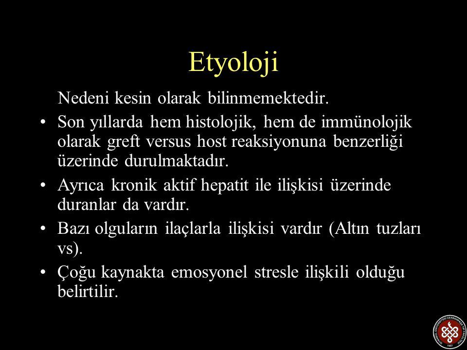 Etyoloji Nedeni kesin olarak bilinmemektedir. •Son yıllarda hem histolojik, hem de immünolojik olarak greft versus host reaksiyonuna benzerliği üzerin