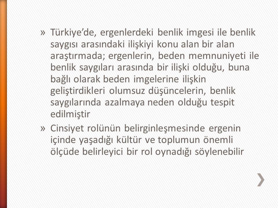 » Türkiye'de, ergenlerdeki benlik imgesi ile benlik saygısı arasındaki ilişkiyi konu alan bir alan araştırmada; ergenlerin, beden memnuniyeti ile benl