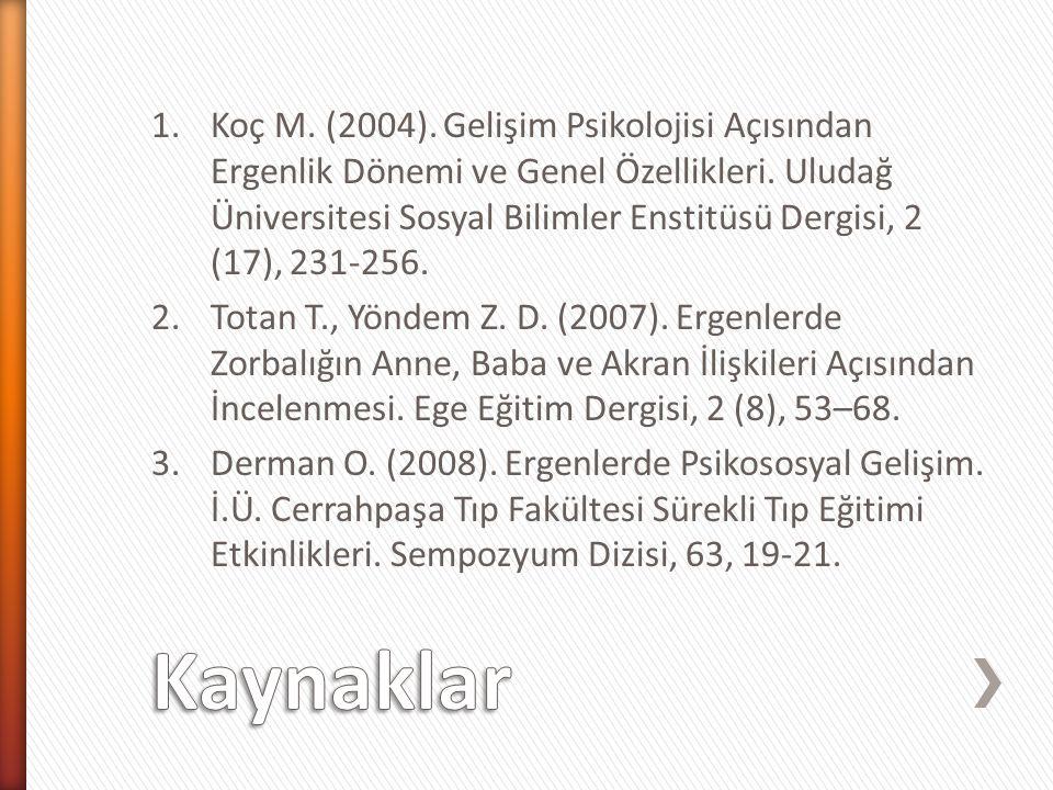 1.Koç M. (2004). Gelişim Psikolojisi Açısından Ergenlik Dönemi ve Genel Özellikleri. Uludağ Üniversitesi Sosyal Bilimler Enstitüsü Dergisi, 2 (17), 23