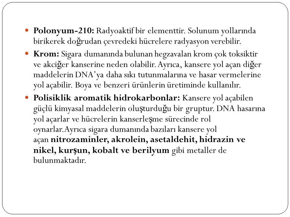  Polonyum-210: Radyoaktif bir elementtir. Solunum yollarında birikerek do ğ rudan çevredeki hücrelere radyasyon verebilir.  Krom: Sigara dumanında b