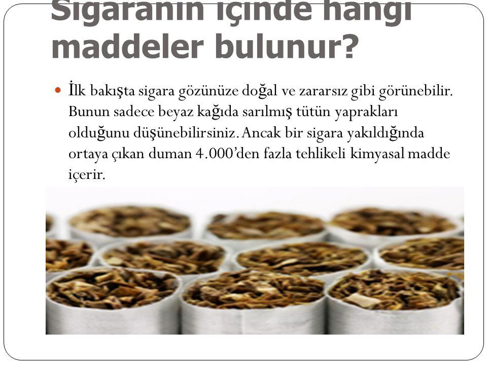 Sigaranın içinde hangi maddeler bulunur?  İ lk bakı ş ta sigara gözünüze do ğ al ve zararsız gibi görünebilir. Bunun sadece beyaz ka ğ ıda sarılmı ş