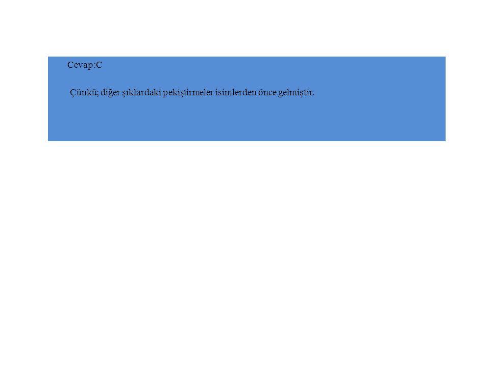 Cevap:C Çünkü; diğer şıklardaki pekiştirmeler isimlerden önce gelmiştir.