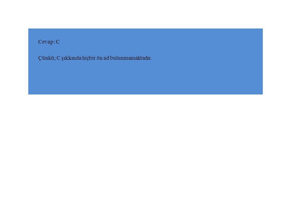 Cevap: C Çünkü; C şıkkında hiçbir ön ad bulunmamaktadır.