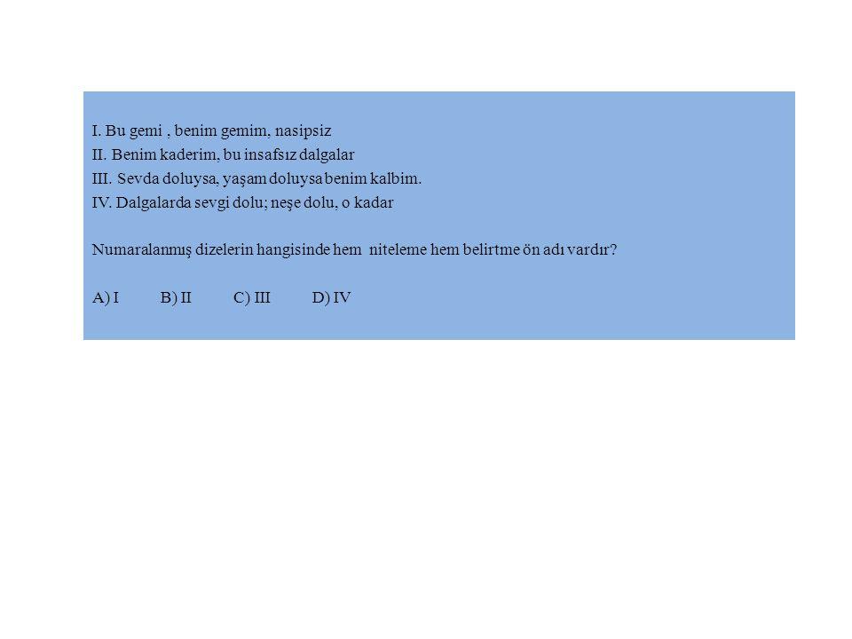 CEVAP: C Çünkü; A , B , D şıklarında hem belirtme hem de niteleme sıfatı vardır.