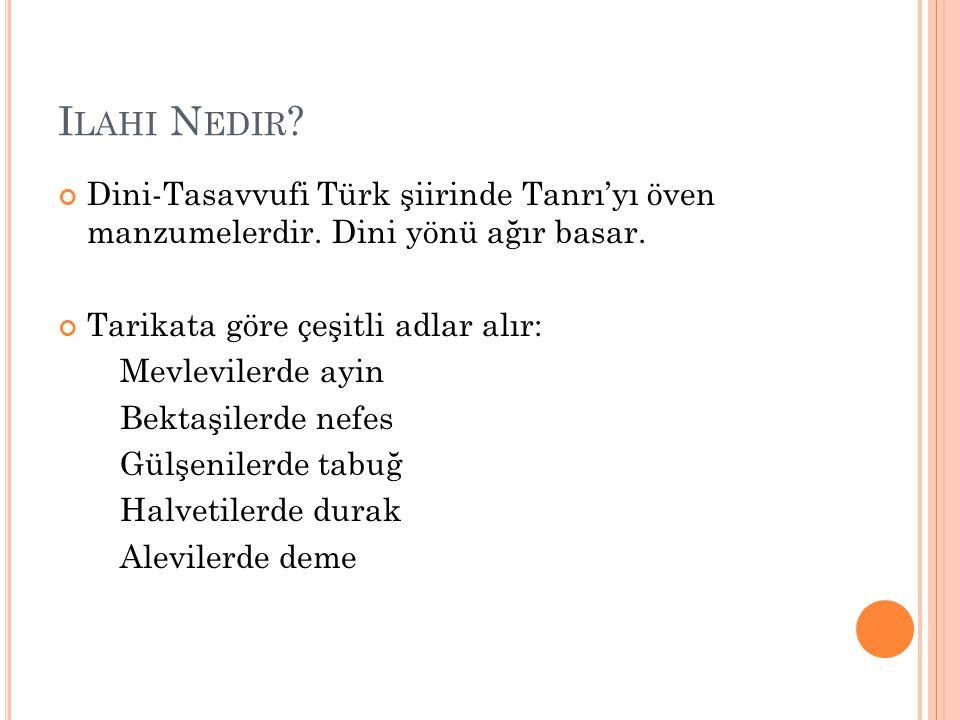 I LAHI N EDIR ? Dini-Tasavvufi Türk şiirinde Tanrı'yı öven manzumelerdir. Dini yönü ağır basar. Tarikata göre çeşitli adlar alır: Mevlevilerde ayin Be