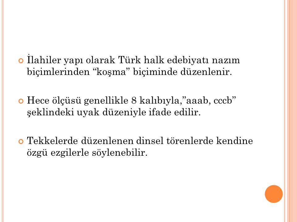 """İlahiler yapı olarak Türk halk edebiyatı nazım biçimlerinden """"koşma"""" biçiminde düzenlenir. Hece ölçüsü genellikle 8 kalıbıyla,""""aaab, cccb"""" şeklindeki"""