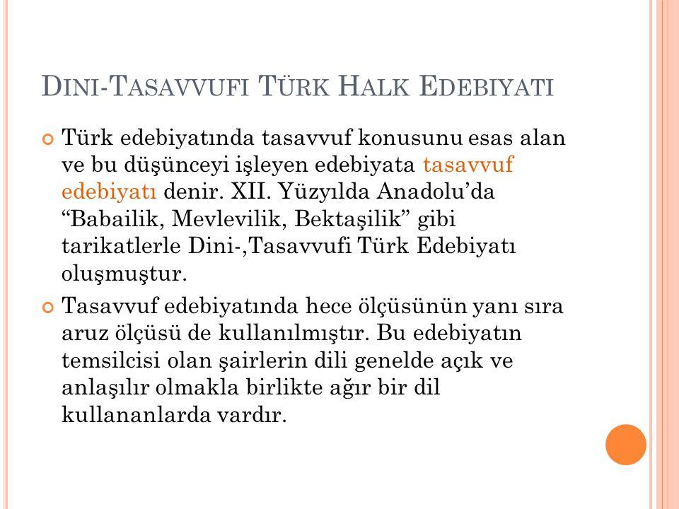 D INI -T ASAVVUFI T ÜRK H ALK E DEBIYATI Türk edebiyatında tasavvuf konusunu esas alan ve bu düşünceyi işleyen edebiyata tasavvuf edebiyatı denir. XII
